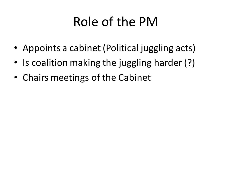 Role of the PM Appoints a cabinet (Political juggling acts)