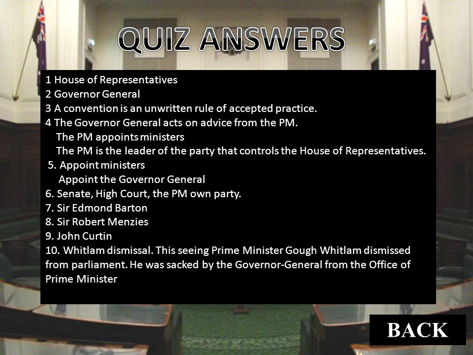 QUIZ ANSWERS BACK 1 House of Representatives 2 Governor General