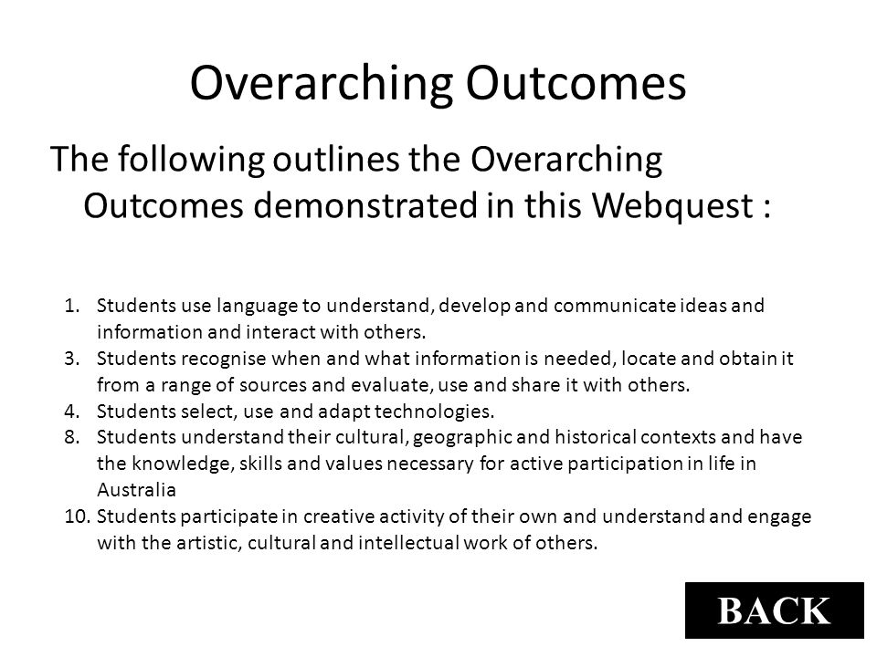 Overarching Outcomes The following outlines the Overarching Outcomes demonstrated in this Webquest :