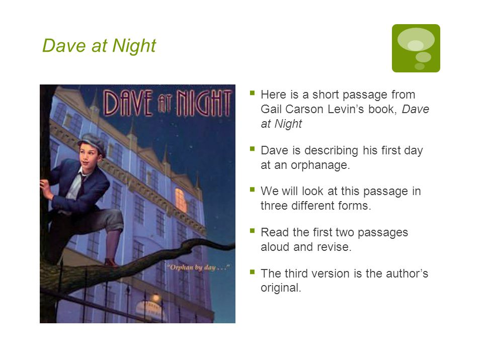 Dave at Night Here is a short passage from Gail Carson Levin's book, Dave at Night. Dave is describing his first day at an orphanage.