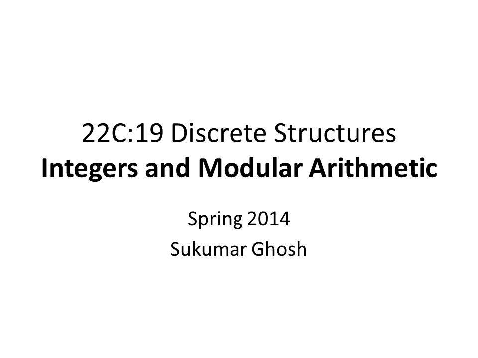 22C:19 Discrete Structures Integers and Modular Arithmetic