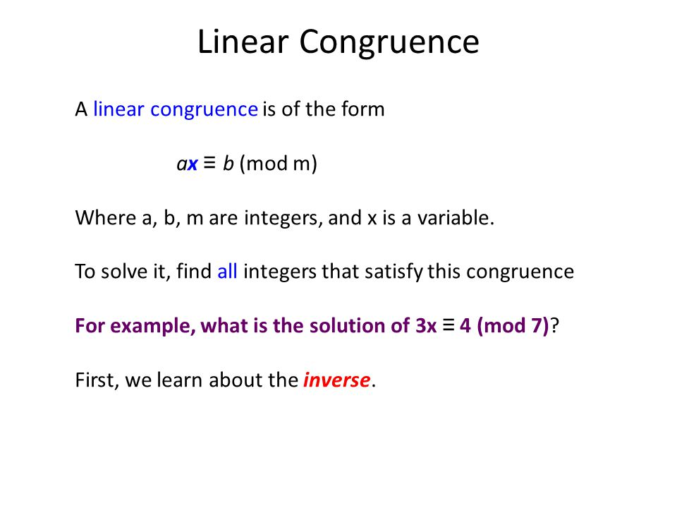 Linear Congruence A linear congruence is of the form ax ≡ b (mod m)
