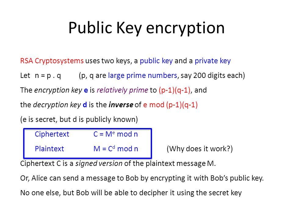 Public Key encryption RSA Cryptosystems uses two keys, a public key and a private key.