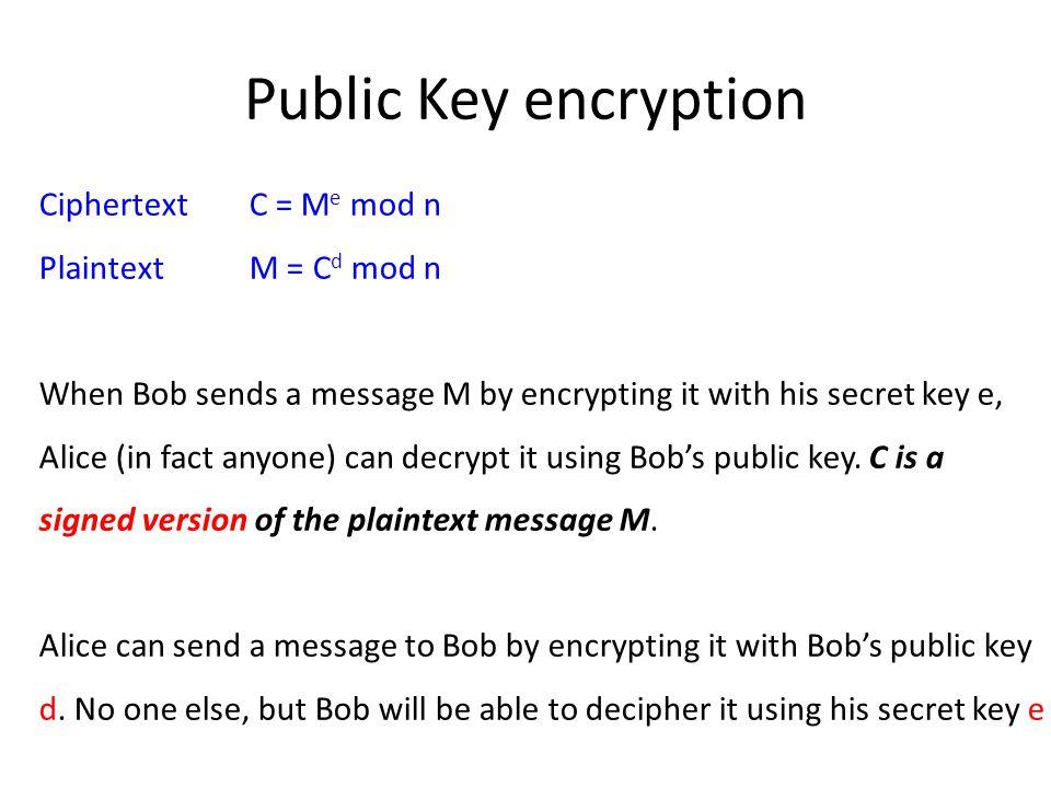 Public Key encryption Ciphertext C = Me mod n Plaintext M = Cd mod n