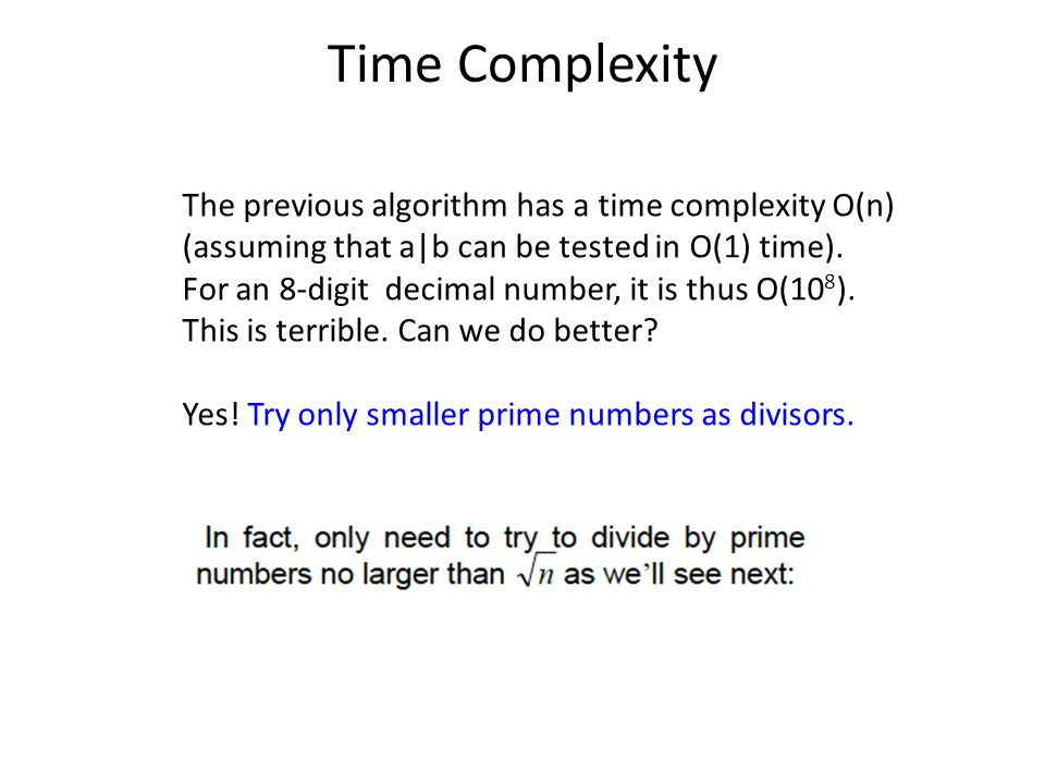 Time Complexity The previous algorithm has a time complexity O(n)