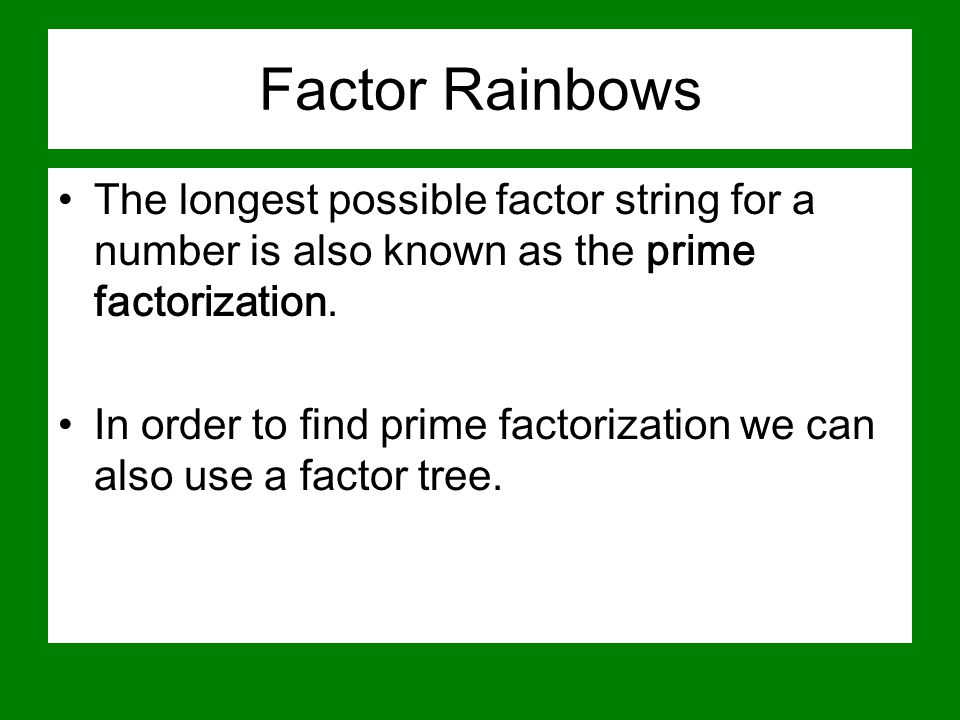 Factor Rainbows The longest possible factor string for a number is also known as the prime factorization.