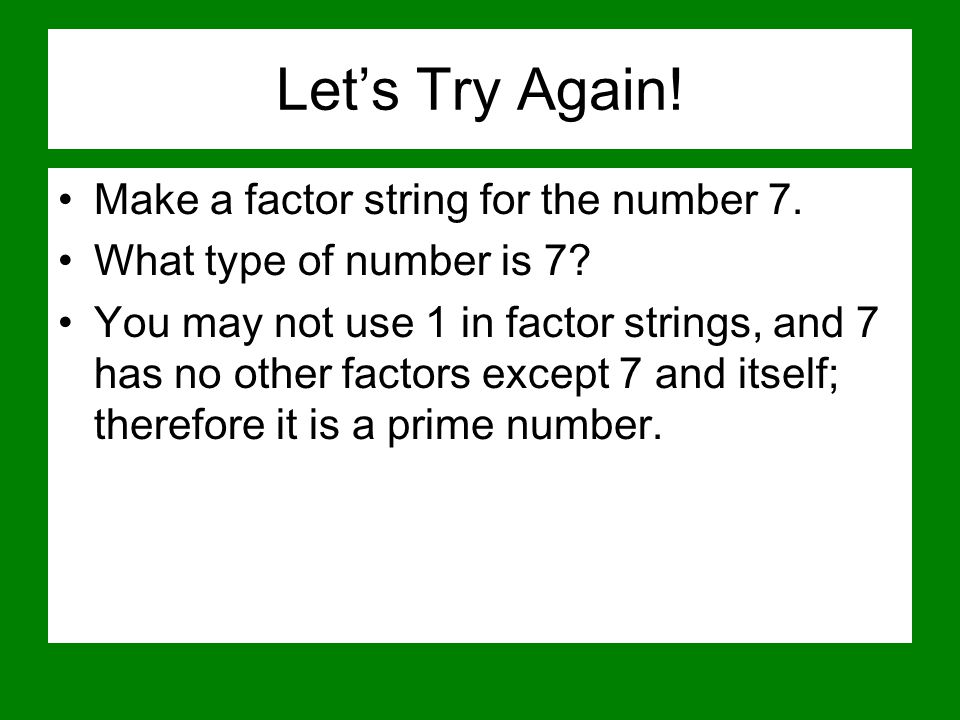 Let's Try Again! Make a factor string for the number 7.