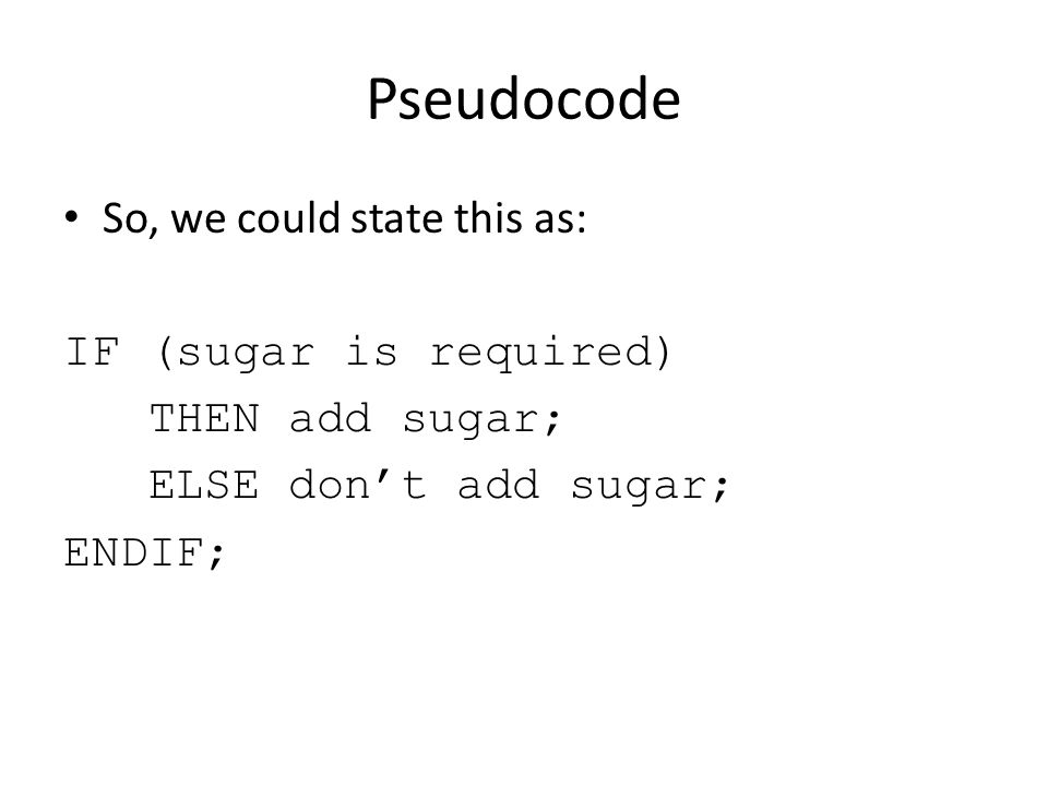 Pseudocode So, we could state this as: IF (sugar is required)
