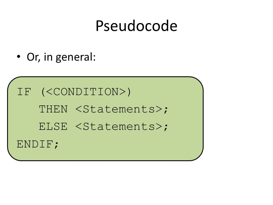 Pseudocode Or, in general: IF (<CONDITION>)
