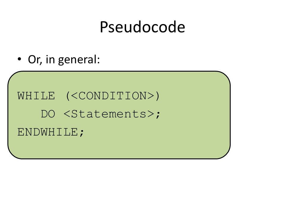 Pseudocode Or, in general: WHILE (<CONDITION>)