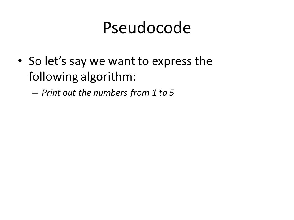 Pseudocode So let's say we want to express the following algorithm:
