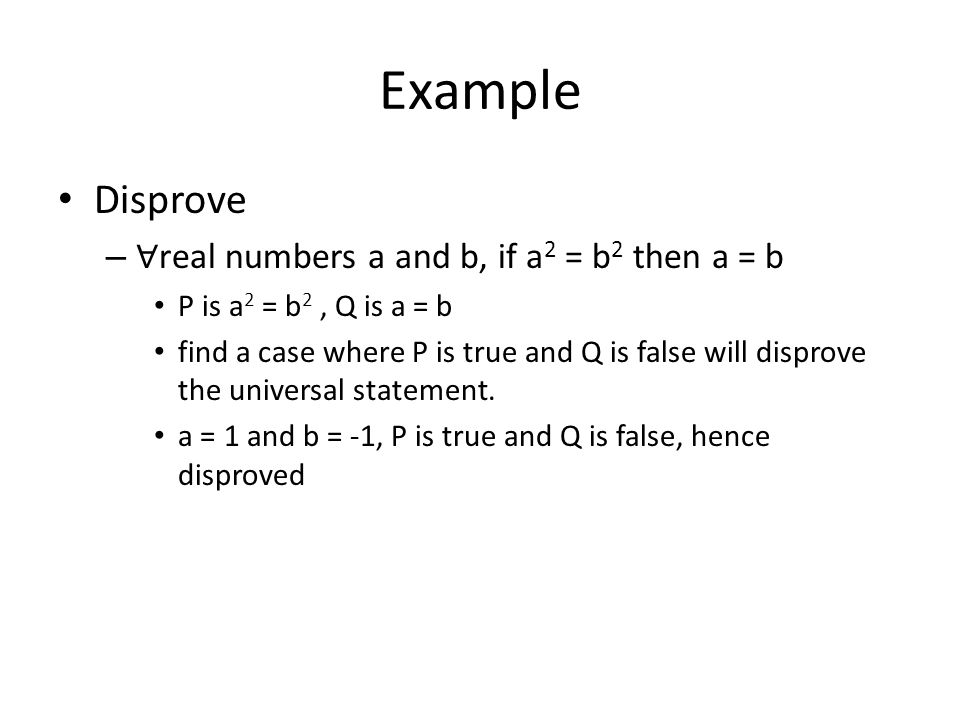 Example Disprove ∀real numbers a and b, if a2 = b2 then a = b