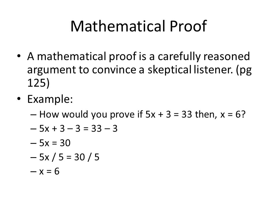 Mathematical Proof A mathematical proof is a carefully reasoned argument to convince a skeptical listener. (pg 125)