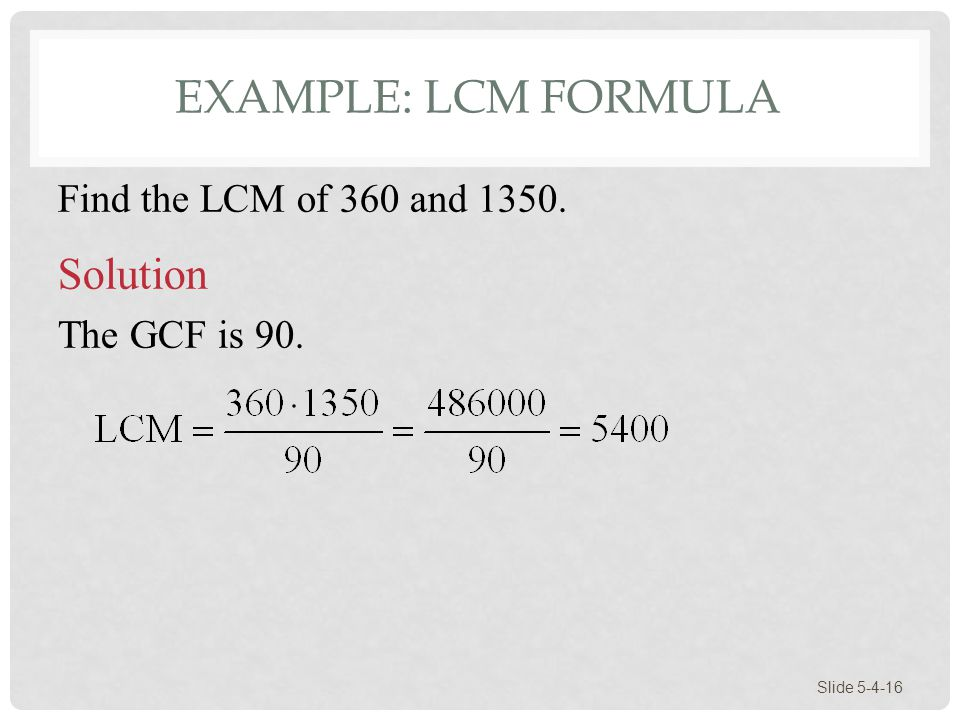 Example: LCM Formula Solution Find the LCM of 360 and 1350.