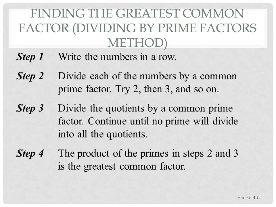 Finding the Greatest Common Factor (Dividing by Prime Factors Method)