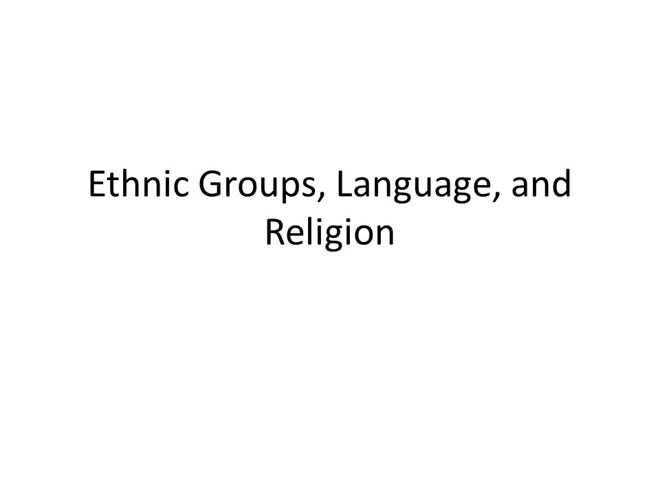 Ethnic Groups, Language, and Religion