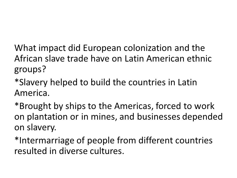 What impact did European colonization and the African slave trade have on Latin American ethnic groups.