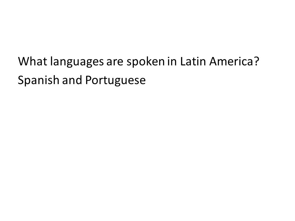 What languages are spoken in Latin America Spanish and Portuguese