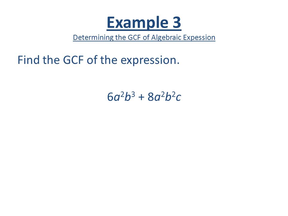 Example 3 Determining the GCF of Algebraic Expession