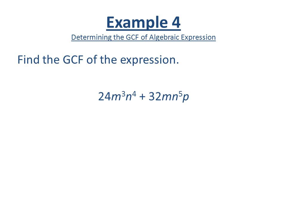 Example 4 Determining the GCF of Algebraic Expression