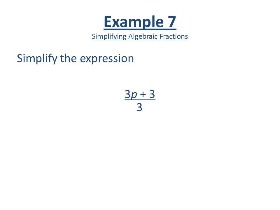 Example 7 Simplifying Algebraic Fractions