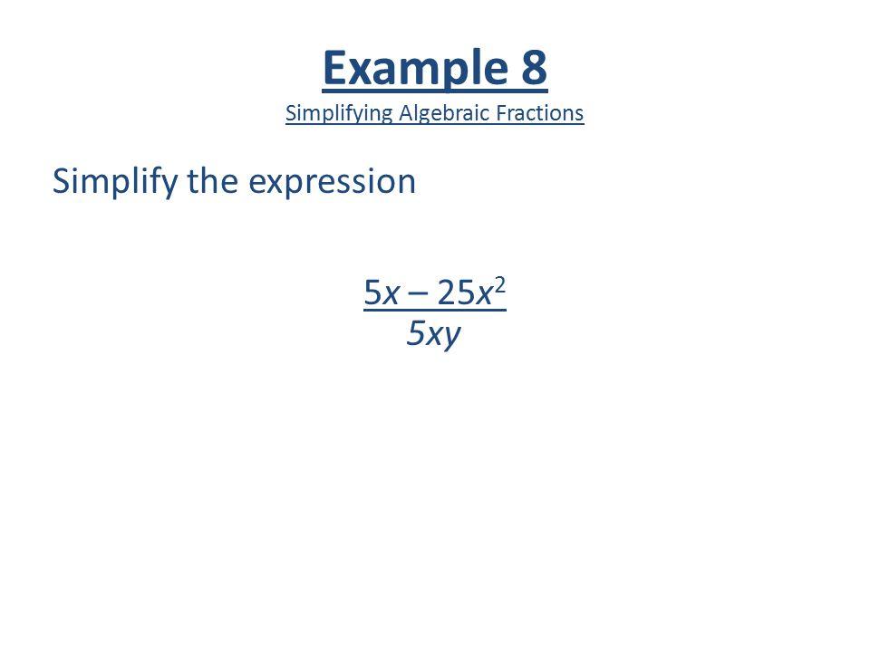 Example 8 Simplifying Algebraic Fractions