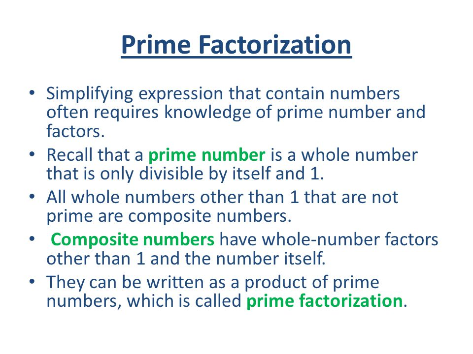 Prime Factorization Simplifying expression that contain numbers often requires knowledge of prime number and factors.