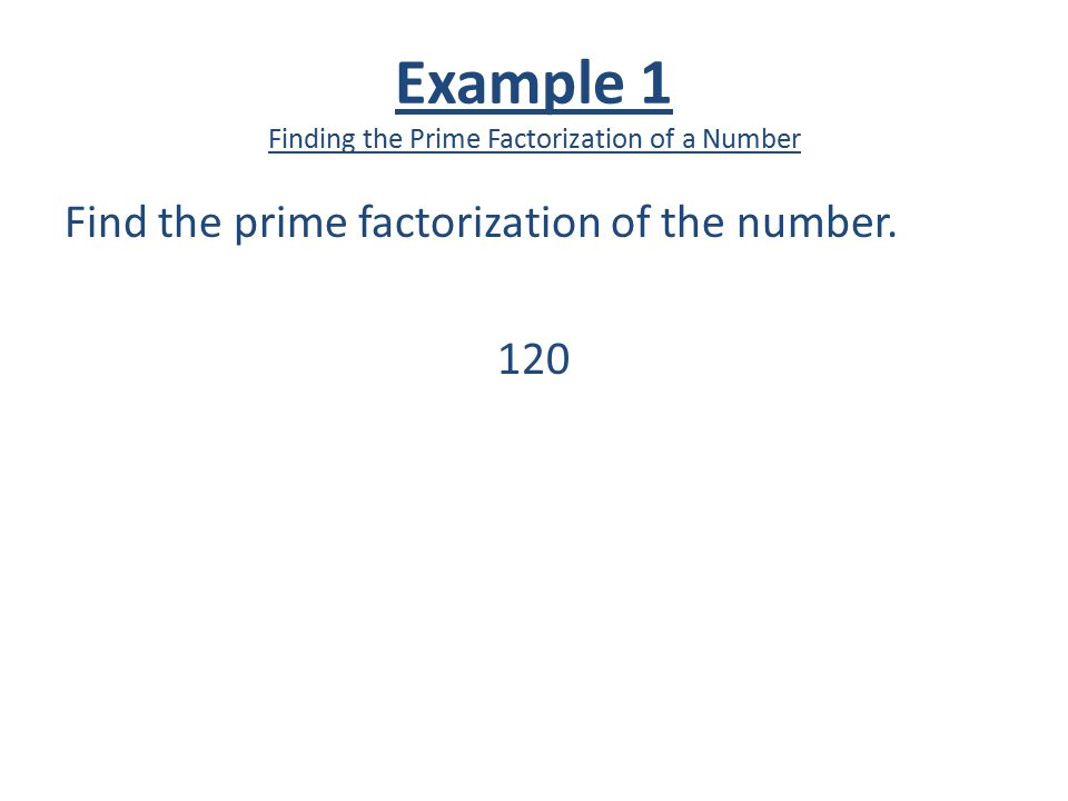 Example 1 Finding the Prime Factorization of a Number