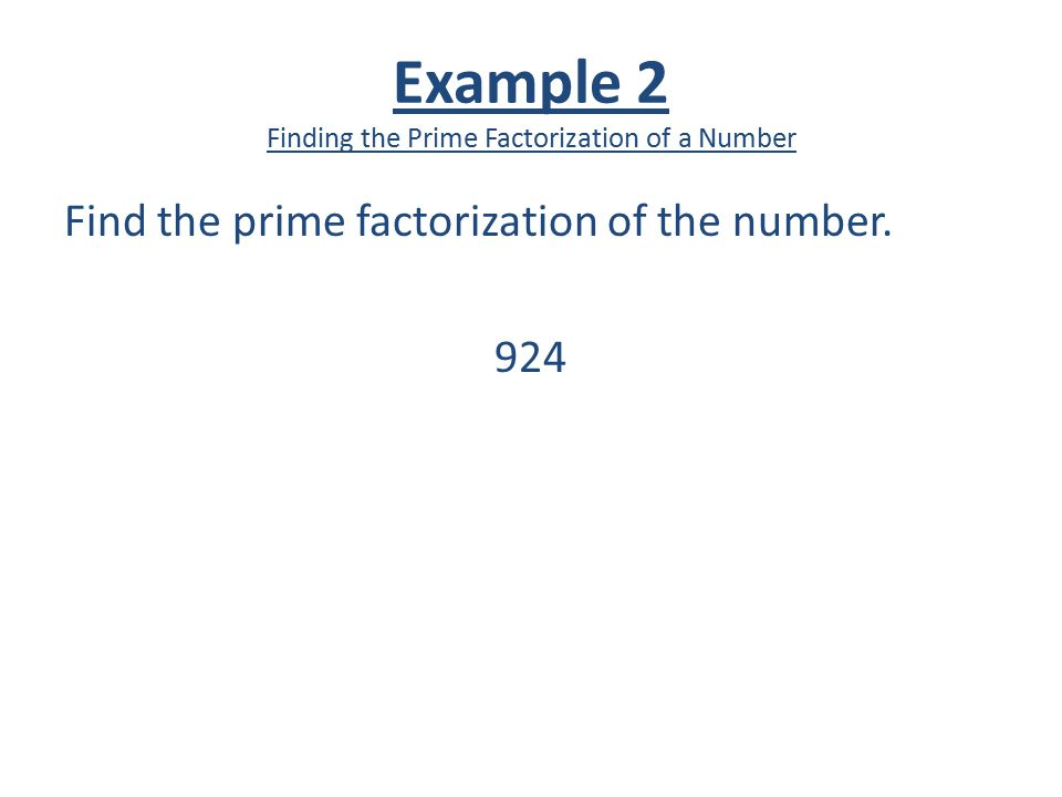 Example 2 Finding the Prime Factorization of a Number