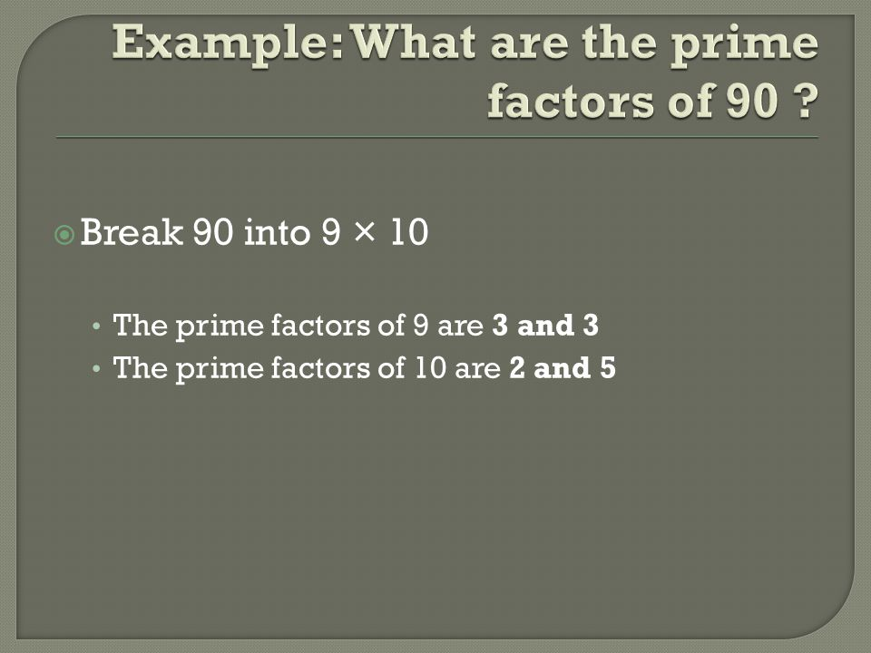 Example: What are the prime factors of 90