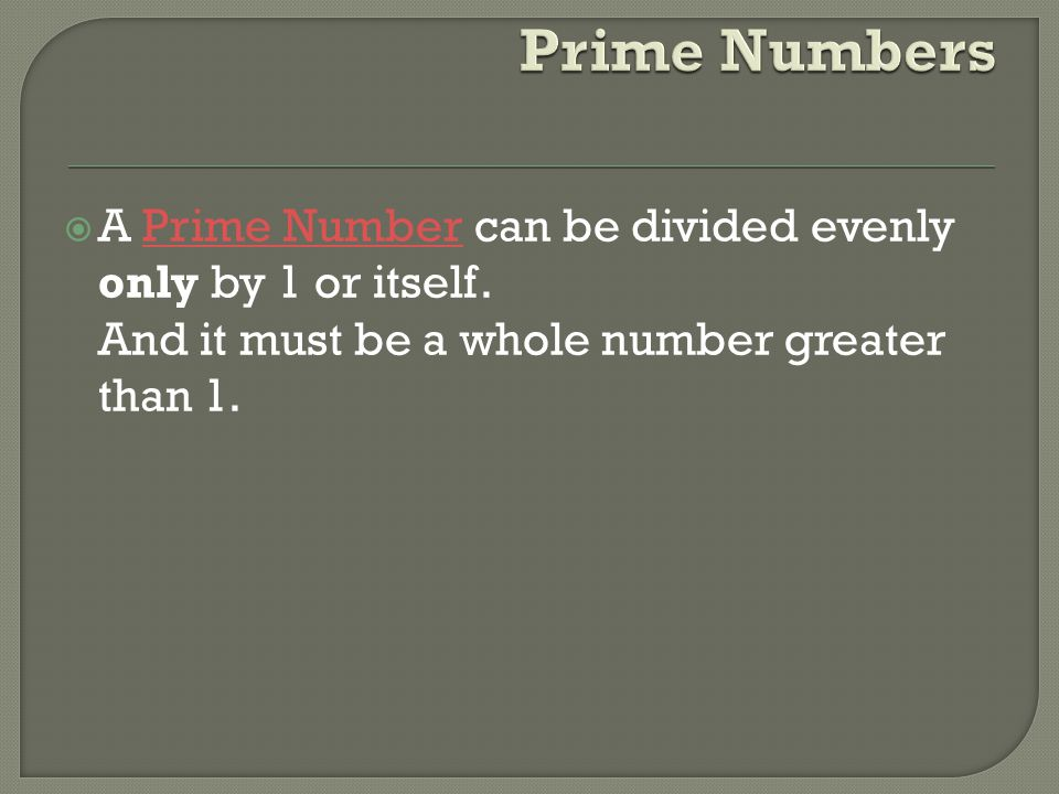 Prime Numbers A Prime Number can be divided evenly only by 1 or itself.