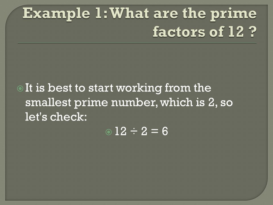 Example 1: What are the prime factors of 12