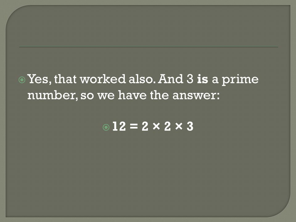 Yes, that worked also. And 3 is a prime number, so we have the answer: