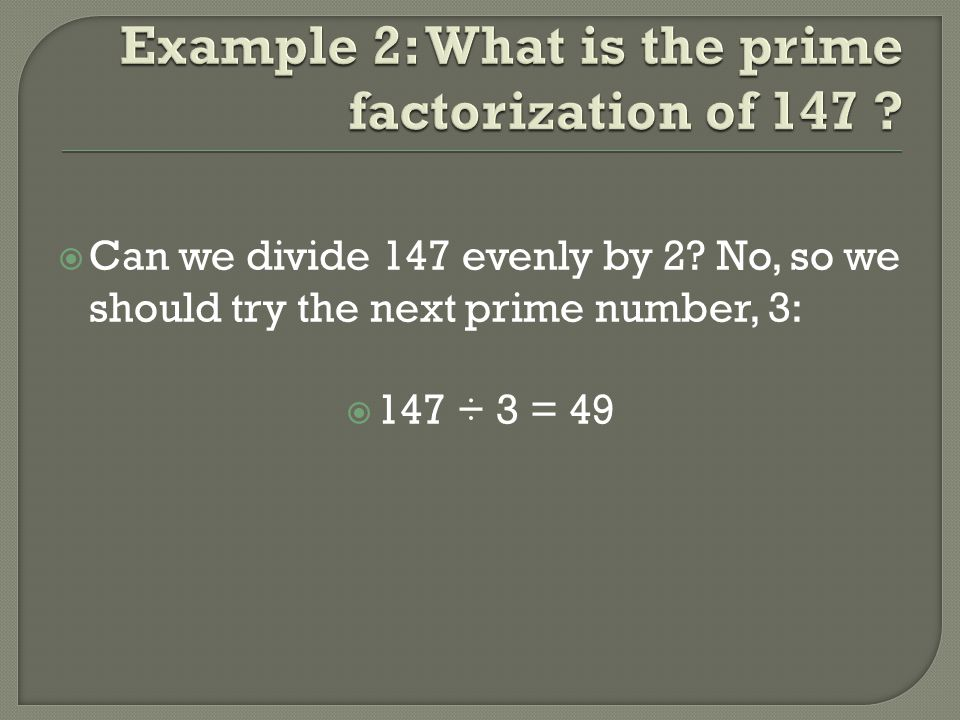 Example 2: What is the prime factorization of 147