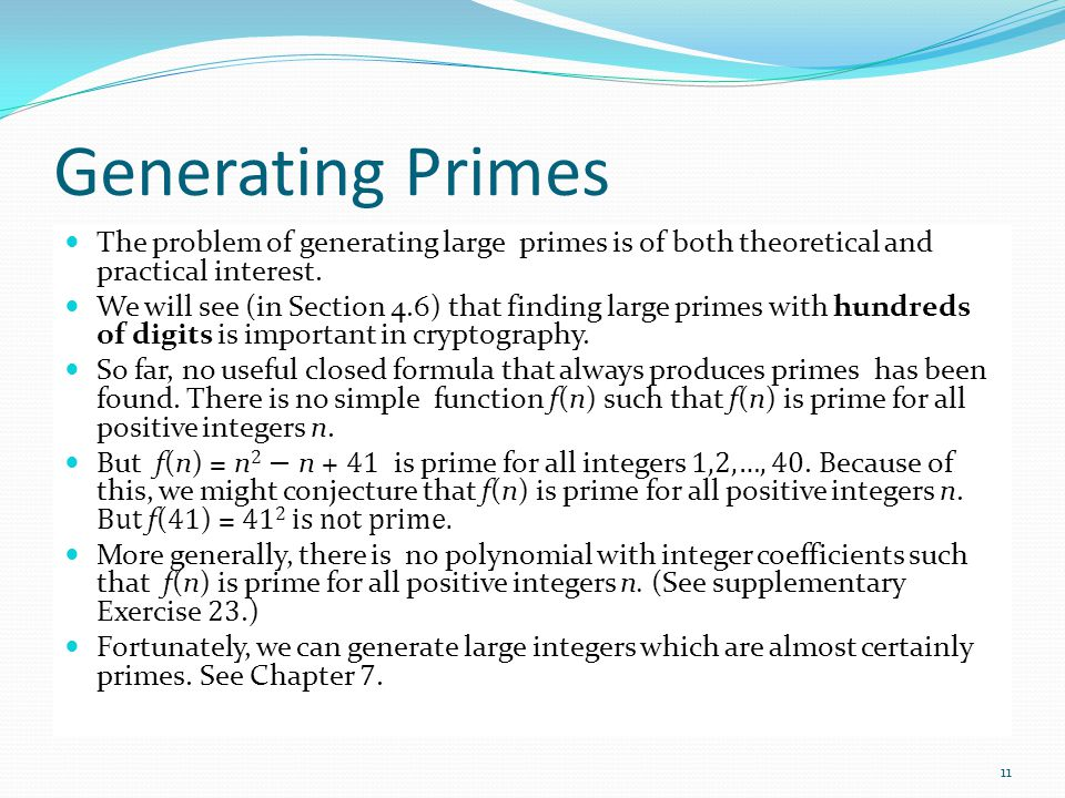 Generating Primes The problem of generating large primes is of both theoretical and practical interest.