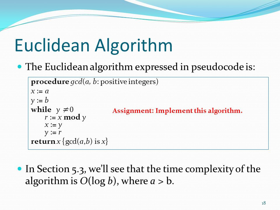 Euclidean Algorithm The Euclidean algorithm expressed in pseudocode is: