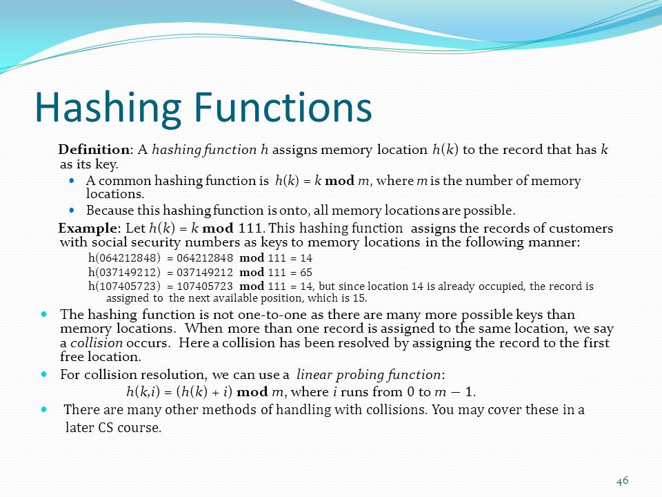 Hashing Functions Definition: A hashing function h assigns memory location h(k) to the record that has k as its key.