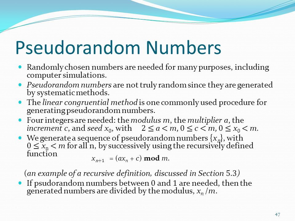 Pseudorandom Numbers Randomly chosen numbers are needed for many purposes, including computer simulations.