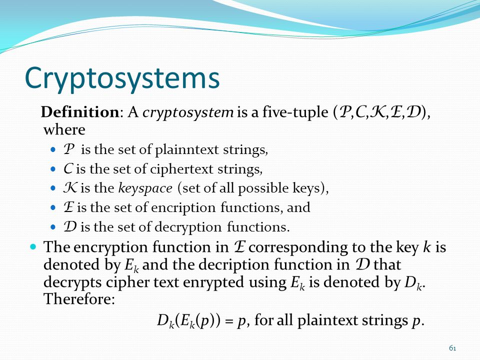 Cryptosystems Definition: A cryptosystem is a five-tuple (P,C,K,E,D), where. P is the set of plainntext strings,