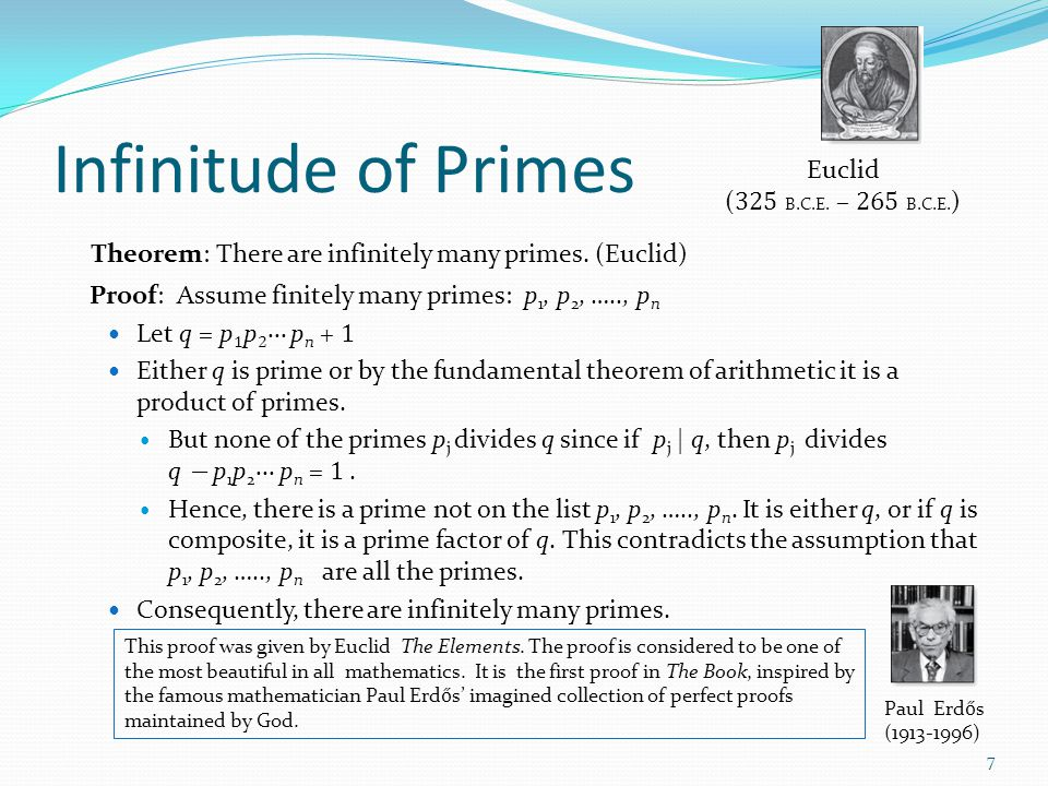 Infinitude of Primes Euclid. (325 B.C.E. – 265 B.C.E.) Theorem: There are infinitely many primes. (Euclid)