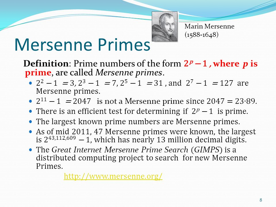 Mersenne Primes Marin Mersenne. (1588-1648) Definition: Prime numbers of the form 2p − 1 , where p is prime, are called Mersenne primes.