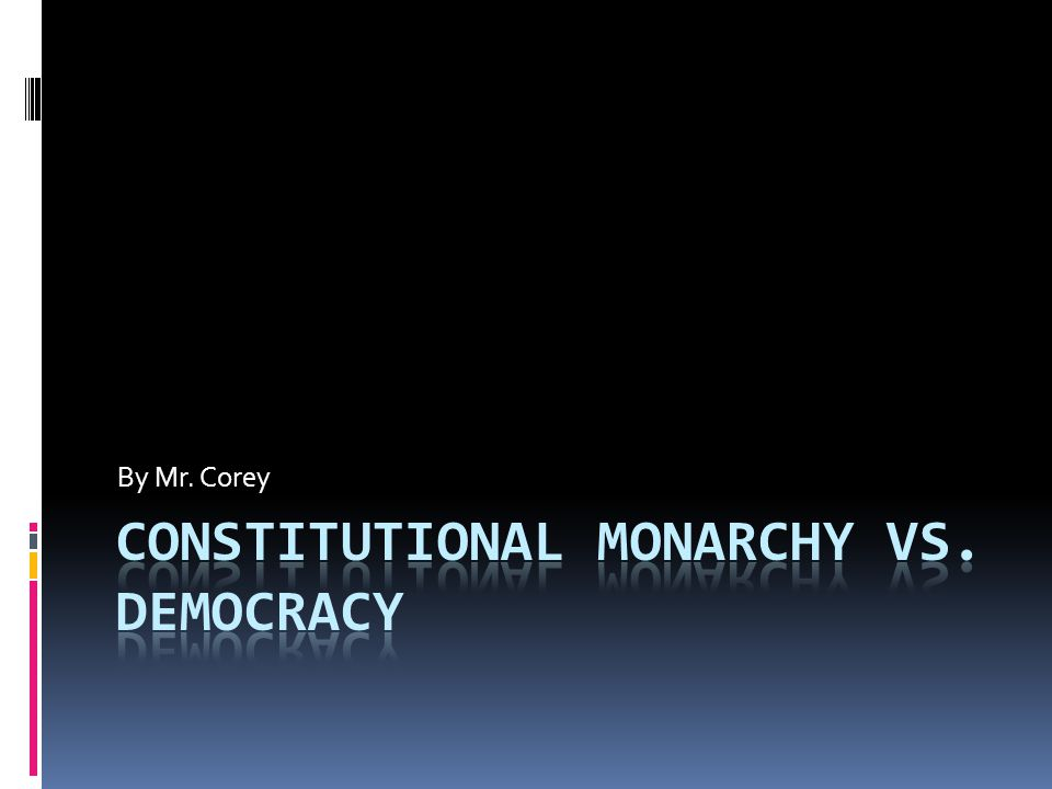 Constitutional Monarchy vs. Democracy
