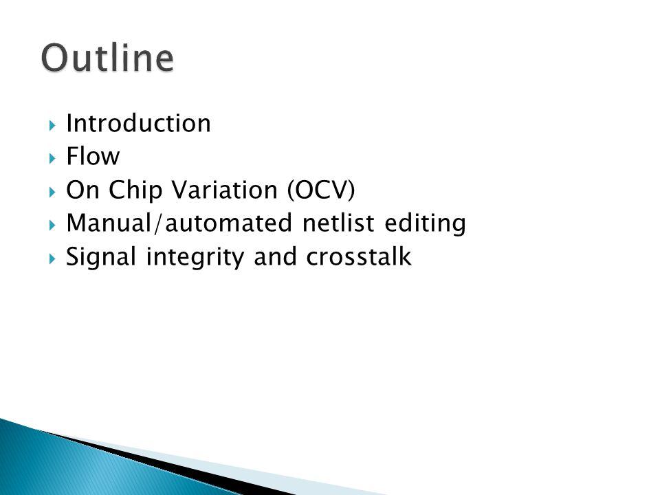 Outline Introduction Flow On Chip Variation (OCV)