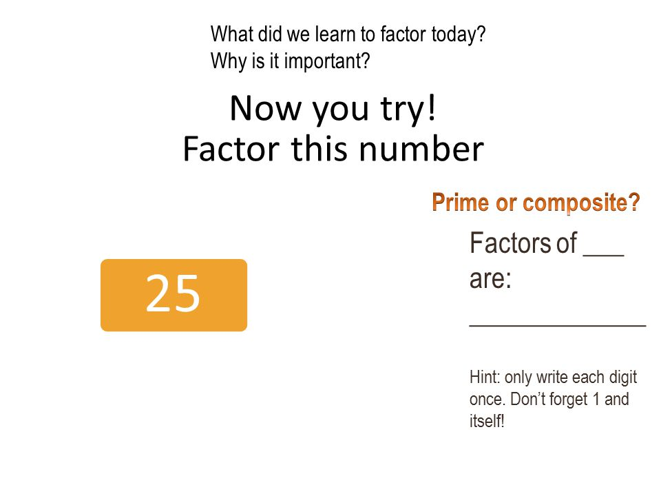Now you try! Factor this number