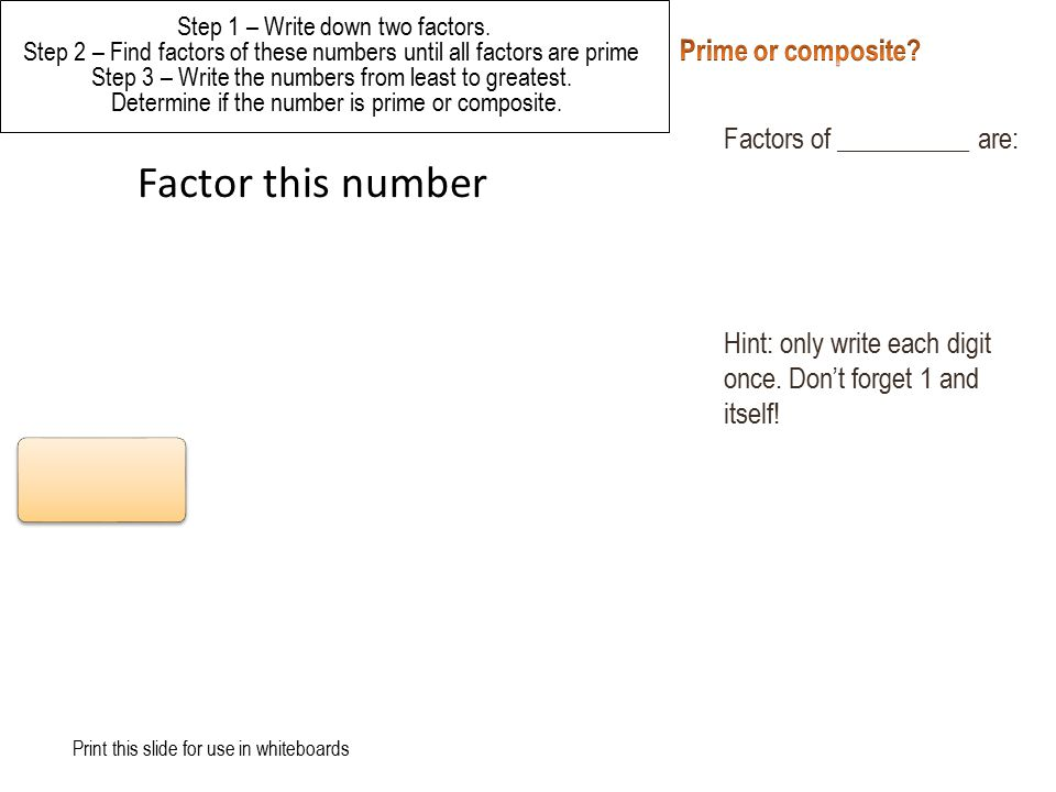 Factor this number Prime or composite Factors of __________ are: