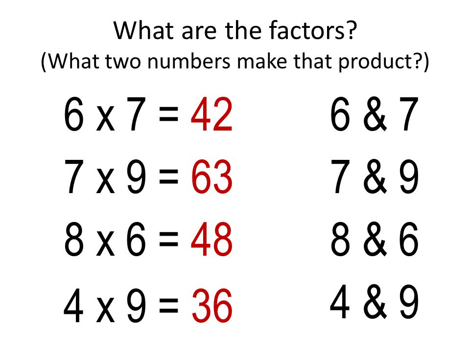 What are the factors (What two numbers make that product )