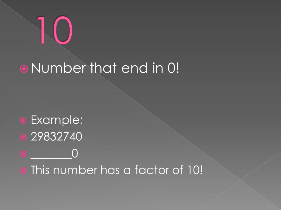 10 Number that end in 0! Example: 29832740 _______0