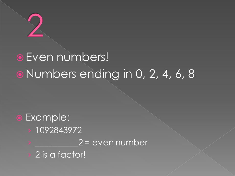 2 Even numbers! Numbers ending in 0, 2, 4, 6, 8 Example: 1092843972