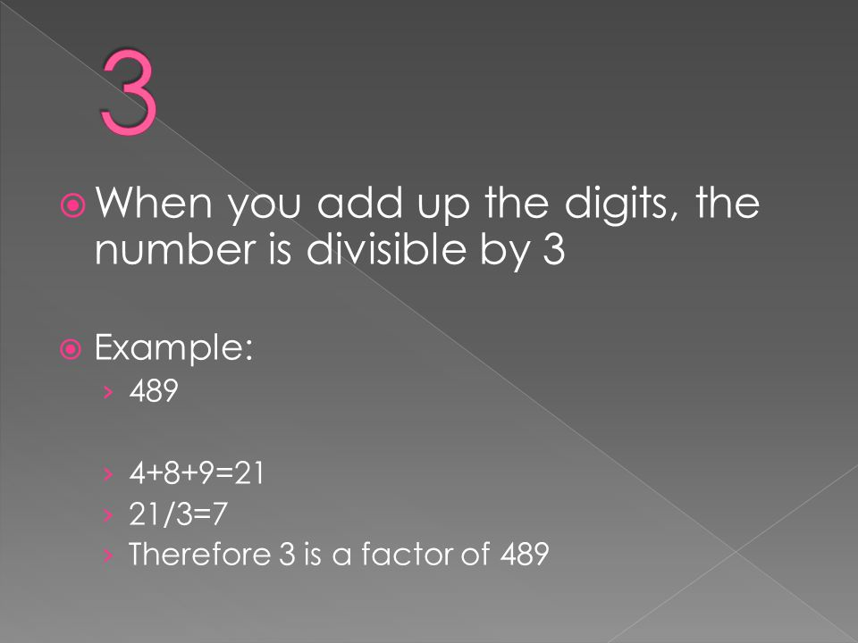 3 When you add up the digits, the number is divisible by 3 Example: