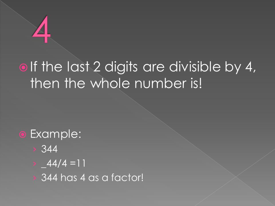 4 If the last 2 digits are divisible by 4, then the whole number is!